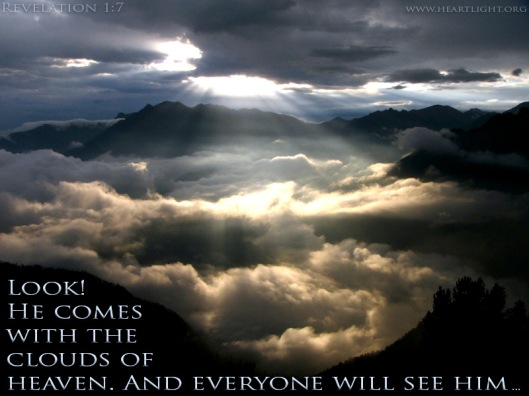 Behold, he is coming with the clouds, and every eye will see him, even those who pierced him, and all tribes of the earth will wail on account of him Rev 1:7